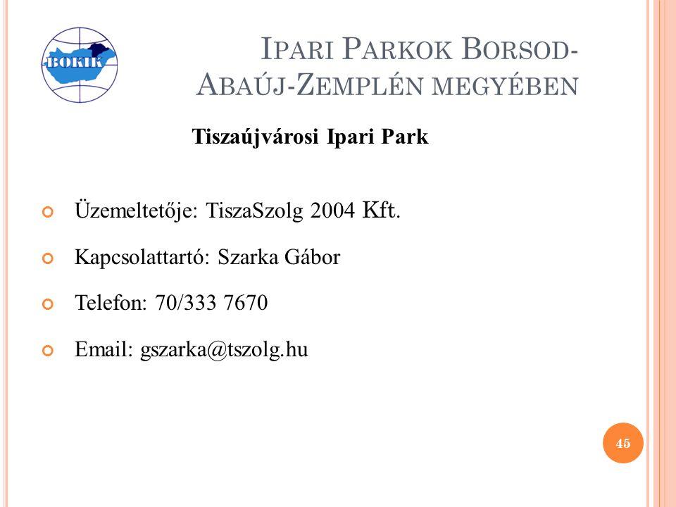 I PARI P ARKOK B ORSOD - A BAÚJ -Z EMPLÉN MEGYÉBEN Tiszaújvárosi Ipari Park Üzemeltetője: TiszaSzolg 2004 Kft.