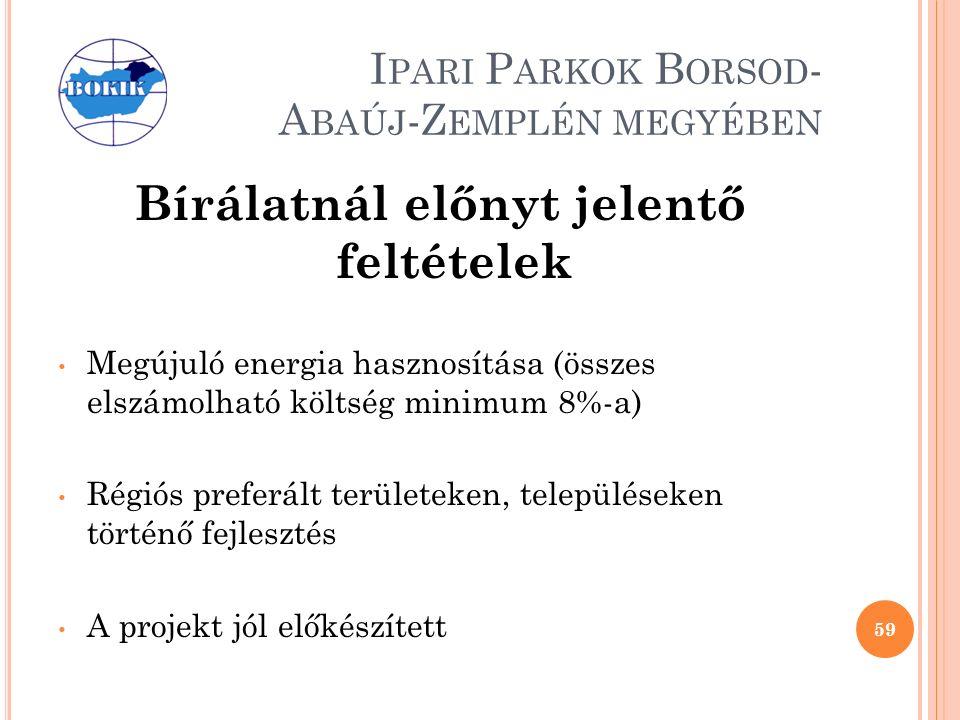 I PARI P ARKOK B ORSOD - A BAÚJ -Z EMPLÉN MEGYÉBEN Bírálatnál előnyt jelentő feltételek Megújuló energia hasznosítása (összes elszámolható költség minimum 8%-a) Régiós preferált területeken, településeken történő fejlesztés A projekt jól előkészített 59