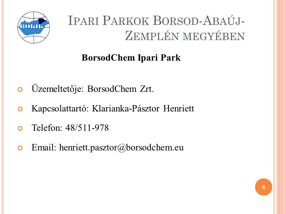 I PARI P ARKOK B ORSOD -A BAÚJ - Z EMPLÉN MEGYÉBEN BorsodChem Ipari Park Üzemeltetője: BorsodChem Zrt.