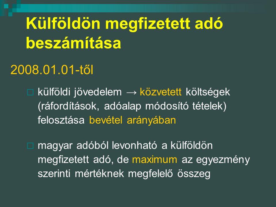 Külföldön megfizetett adó beszámítása 2008.01.01-től  külföldi jövedelem → közvetett költségek (ráfordítások, adóalap módosító tételek) felosztása bevétel arányában  magyar adóból levonható a külföldön megfizetett adó, de maximum az egyezmény szerinti mértéknek megfelelő összeg