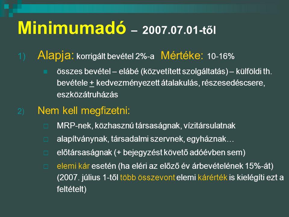 Minimumadó – 2007.07.01-től 1) Alapja: korrigált bevétel 2%-a Mértéke: 10-16% összes bevétel – elábé (közvetített szolgáltatás) – külföldi th.