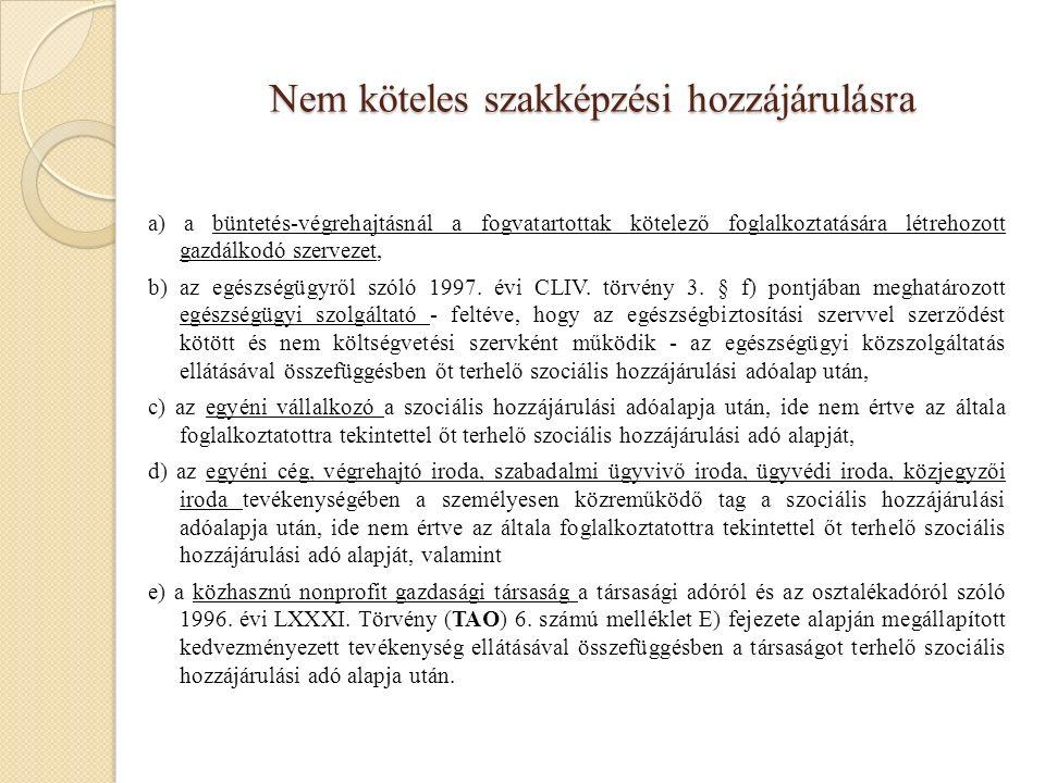 Nem köteles szakképzési hozzájárulásra a) a büntetés-végrehajtásnál a fogvatartottak kötelező foglalkoztatására létrehozott gazdálkodó szervezet, b) az egészségügyről szóló 1997.
