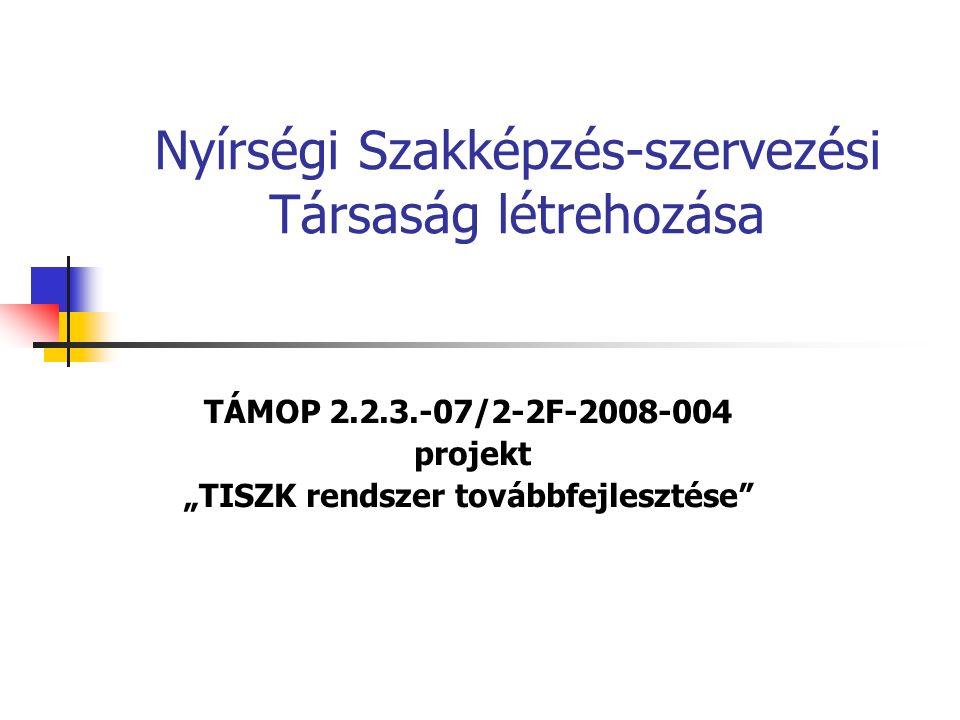 """Nyírségi Szakképzés-szervezési Társaság létrehozása TÁMOP 2.2.3.-07/2-2F-2008-004 projekt """"TISZK rendszer továbbfejlesztése"""