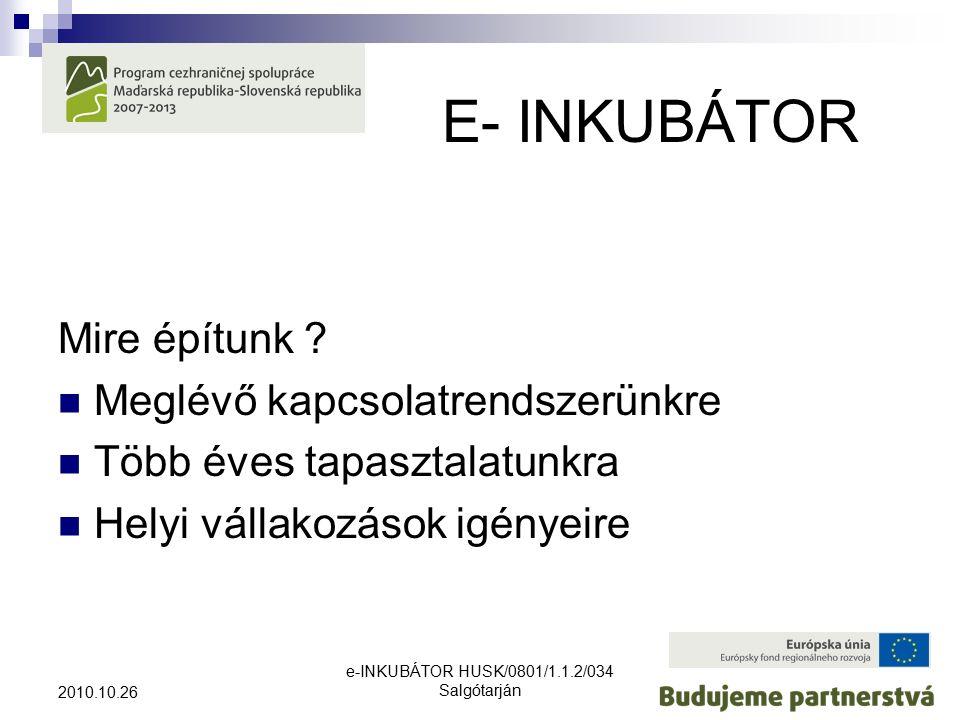 e-INKUBÁTOR HUSK/0801/1.1.2/034 Salgótarján 2010.10.26 E- INKUBÁTOR Mire építunk .