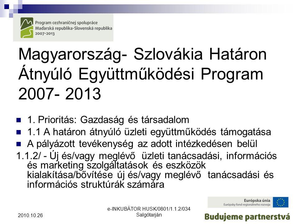 e-INKUBÁTOR HUSK/0801/1.1.2/034 Salgótarján 2010.10.26 Magyarország- Szlovákia Határon Átnyúló Együttműködési Program 2007- 2013 1.