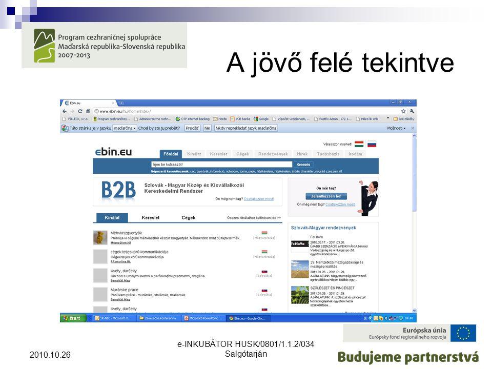 e-INKUBÁTOR HUSK/0801/1.1.2/034 Salgótarján 2010.10.26 A jövő felé tekintve