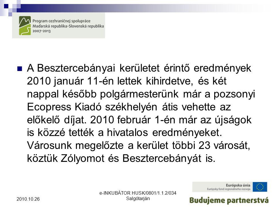 e-INKUBÁTOR HUSK/0801/1.1.2/034 Salgótarján 2010.10.26 A Besztercebányai kerületet érintő eredmények 2010 január 11-én lettek kihirdetve, és két nappal később polgármesterünk már a pozsonyi Ecopress Kiadó székhelyén átis vehette az előkelő díjat.