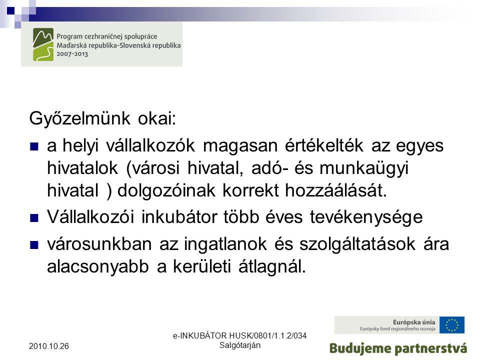 e-INKUBÁTOR HUSK/0801/1.1.2/034 Salgótarján 2010.10.26 Győzelmünk okai: a helyi vállalkozók magasan értékelték az egyes hivatalok (városi hivatal, adó- és munkaügyi hivatal ) dolgozóinak korrekt hozzáálását.