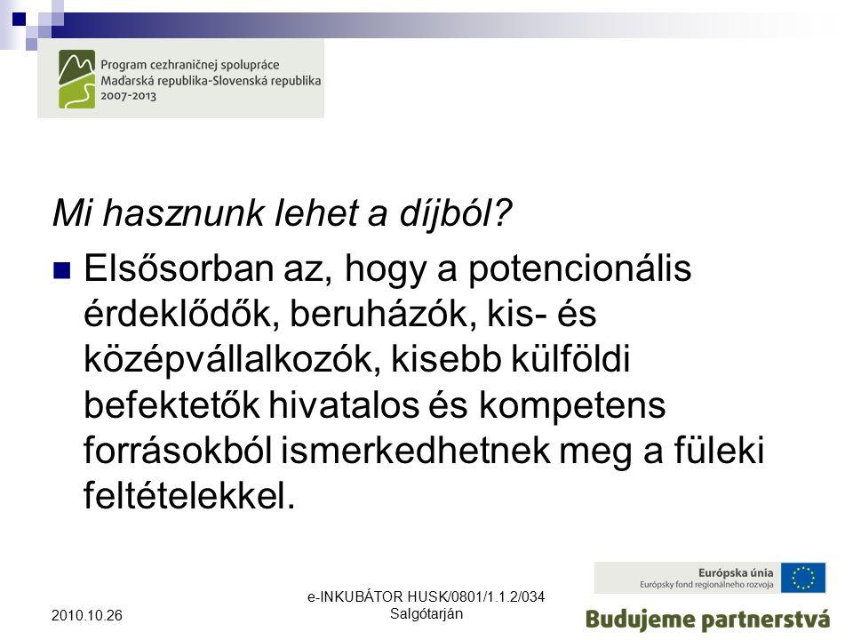 e-INKUBÁTOR HUSK/0801/1.1.2/034 Salgótarján 2010.10.26 Mi hasznunk lehet a díjból.