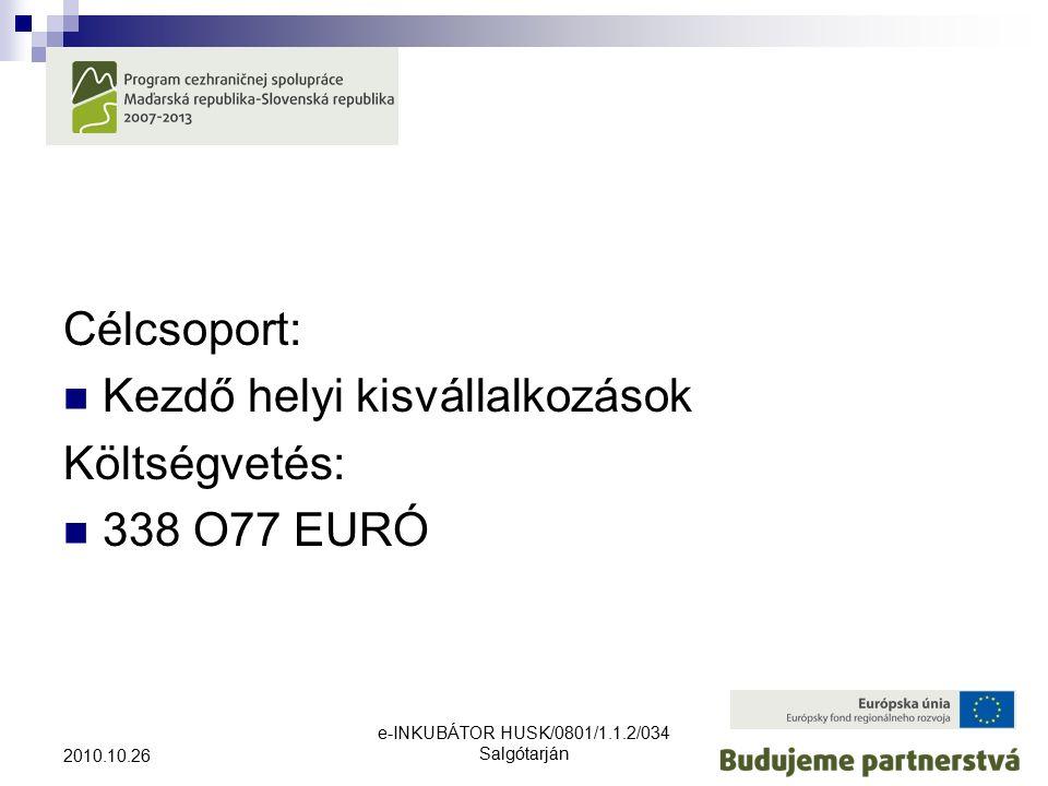 e-INKUBÁTOR HUSK/0801/1.1.2/034 Salgótarján 2010.10.26 Célcsoport: Kezdő helyi kisvállalkozások Költségvetés: 338 O77 EURÓ