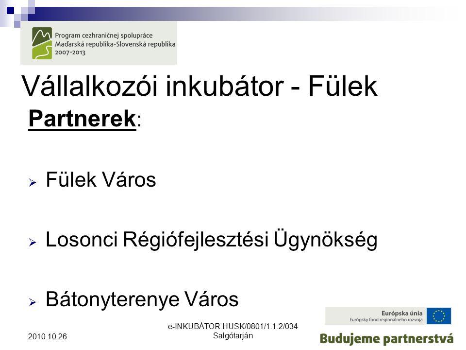 e-INKUBÁTOR HUSK/0801/1.1.2/034 Salgótarján 2010.10.26 Vállalkozói inkubátor - Fülek Partnerek :  Fülek Város  Losonci Régiófejlesztési Ügynökség  Bátonyterenye Város