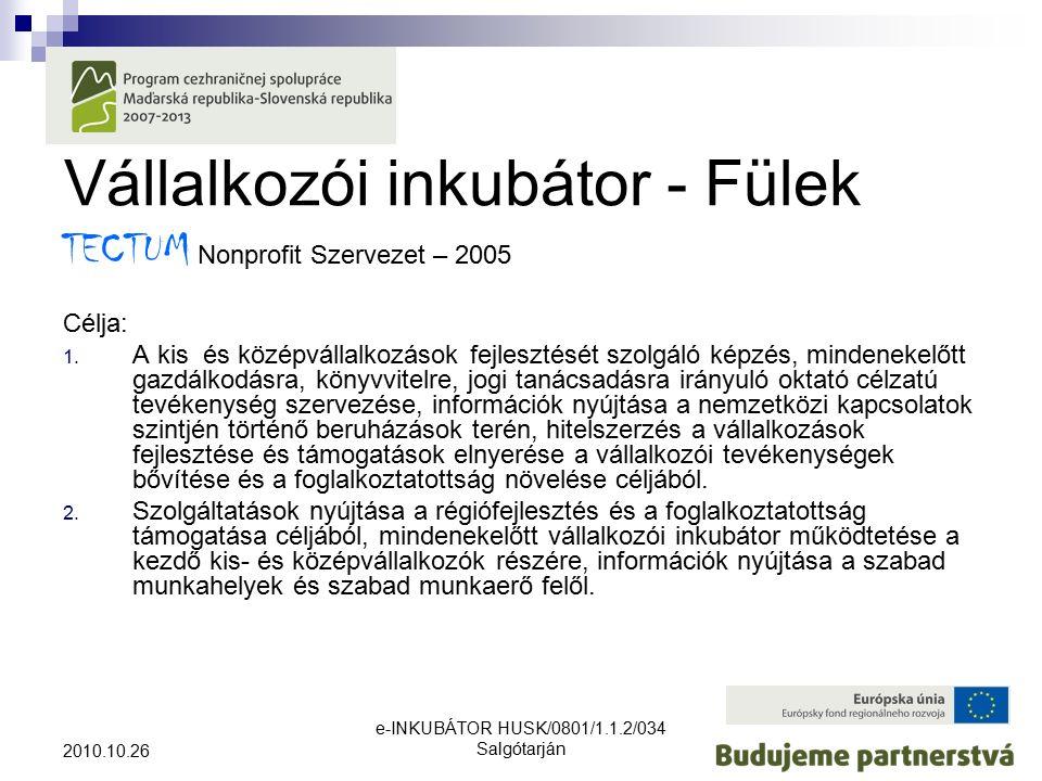 e-INKUBÁTOR HUSK/0801/1.1.2/034 Salgótarján 2010.10.26 Vállalkozói inkubátor - Fülek TECTUM Nonprofit Szervezet – 2005 Célja: 1.