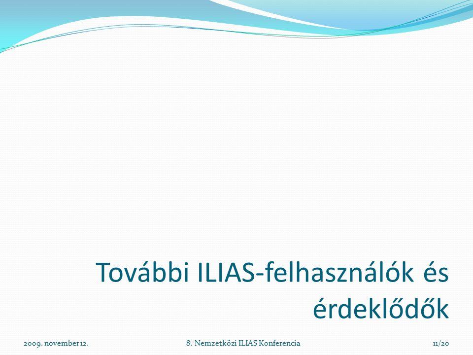 2009. november 12.8. Nemzetközi ILIAS Konferencia11/20 További ILIAS-felhasználók és érdeklődők