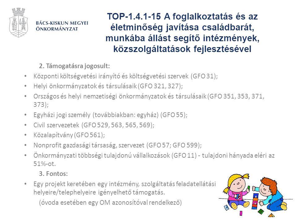 TOP-1.4.1-15 A foglalkoztatás és az életminőség javítása családbarát, munkába állást segítő intézmények, közszolgáltatások fejlesztésével 2. Támogatás