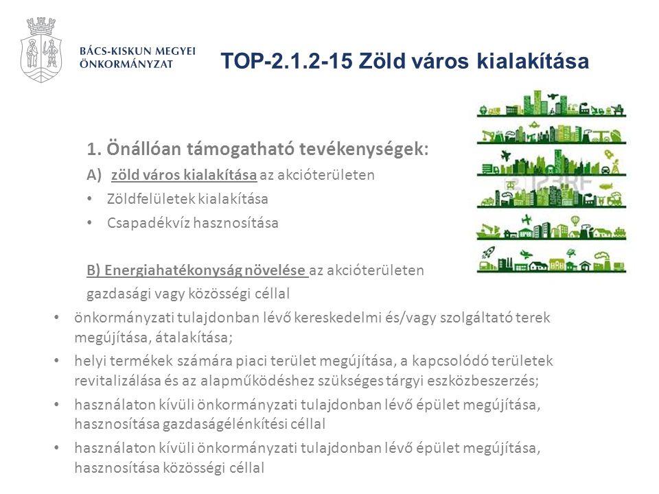 TOP-2.1.2-15 Zöld város kialakítása 1. Önállóan támogatható tevékenységek: A)zöld város kialakítása az akcióterületen Zöldfelületek kialakítása Csapad