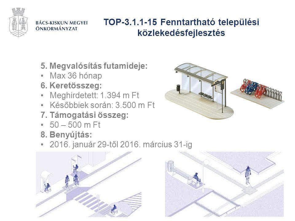 TOP-3.1.1-15 Fenntartható települési közlekedésfejlesztés 5. Megvalósítás futamideje: Max 36 hónap 6. Keretösszeg: Meghirdetett: 1.394 m Ft Későbbiek