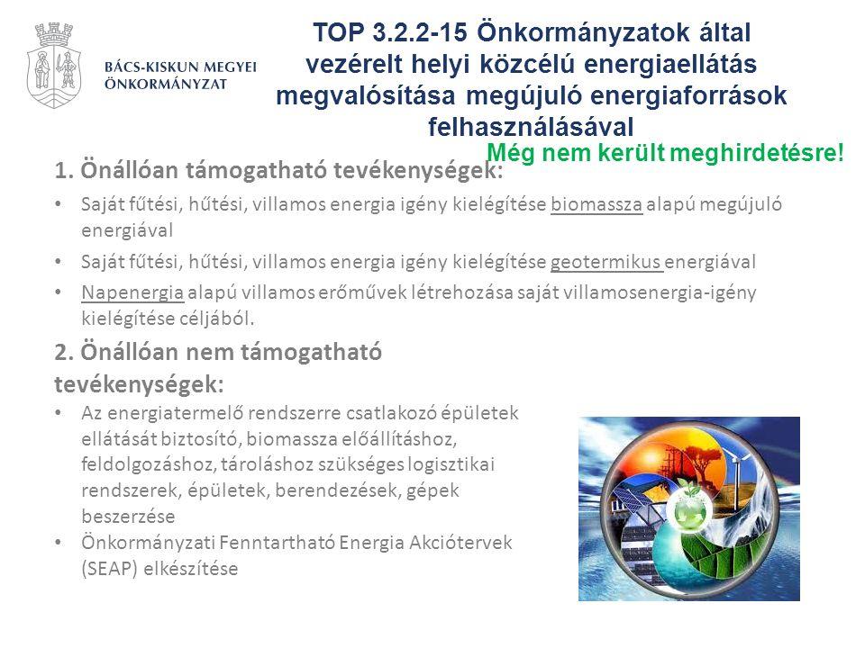 TOP 3.2.2-15 Önkormányzatok által vezérelt helyi közcélú energiaellátás megvalósítása megújuló energiaforrások felhasználásával 1. Önállóan támogathat