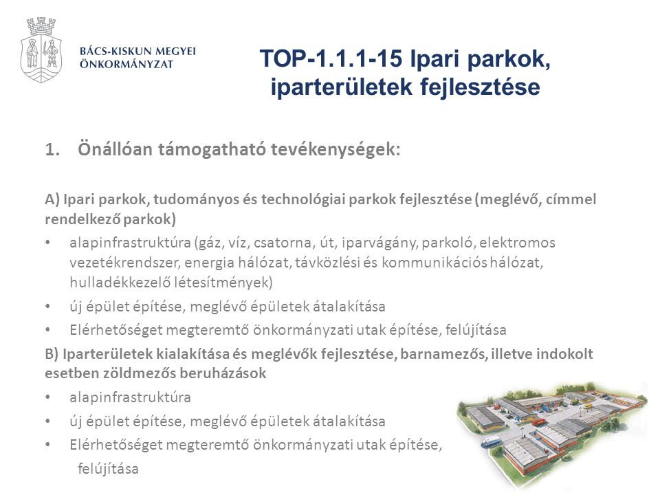 TOP-1.1.1-15 Ipari parkok, iparterületek fejlesztése 1.Önállóan támogatható tevékenységek: A) Ipari parkok, tudományos és technológiai parkok fejleszt
