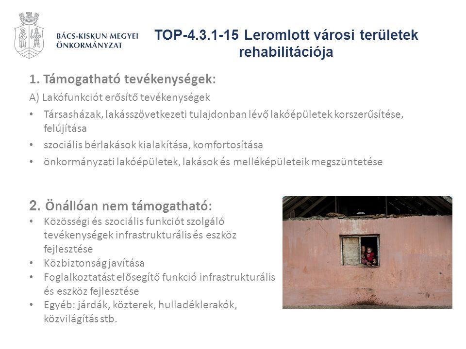 TOP-4.3.1-15 Leromlott városi területek rehabilitációja 1. Támogatható tevékenységek: A) Lakófunkciót erősítő tevékenységek Társasházak, lakásszövetke