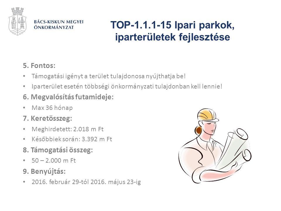 TOP-1.1.1-15 Ipari parkok, iparterületek fejlesztése 5. Fontos: Támogatási igényt a terület tulajdonosa nyújthatja be! Iparterület esetén többségi önk