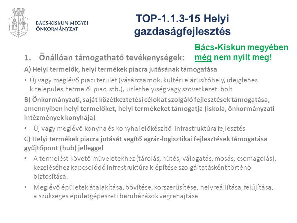 TOP-1.1.3-15 Helyi gazdaságfejlesztés 1.Önállóan támogatható tevékenységek: A) Helyi termelők, helyi termékek piacra jutásának támogatása Új vagy megl