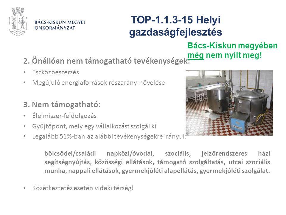TOP-1.1.3-15 Helyi gazdaságfejlesztés 2. Önállóan nem támogatható tevékenységek: Eszközbeszerzés Megújuló energiaforrások részarány-növelése 3. Nem tá