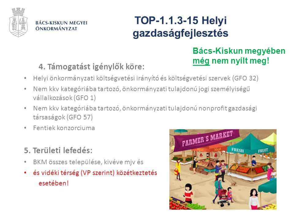 TOP-1.1.3-15 Helyi gazdaságfejlesztés 4. Támogatást igénylők köre: Helyi önkormányzati költségvetési irányító és költségvetési szervek (GFO 32) Nem kk