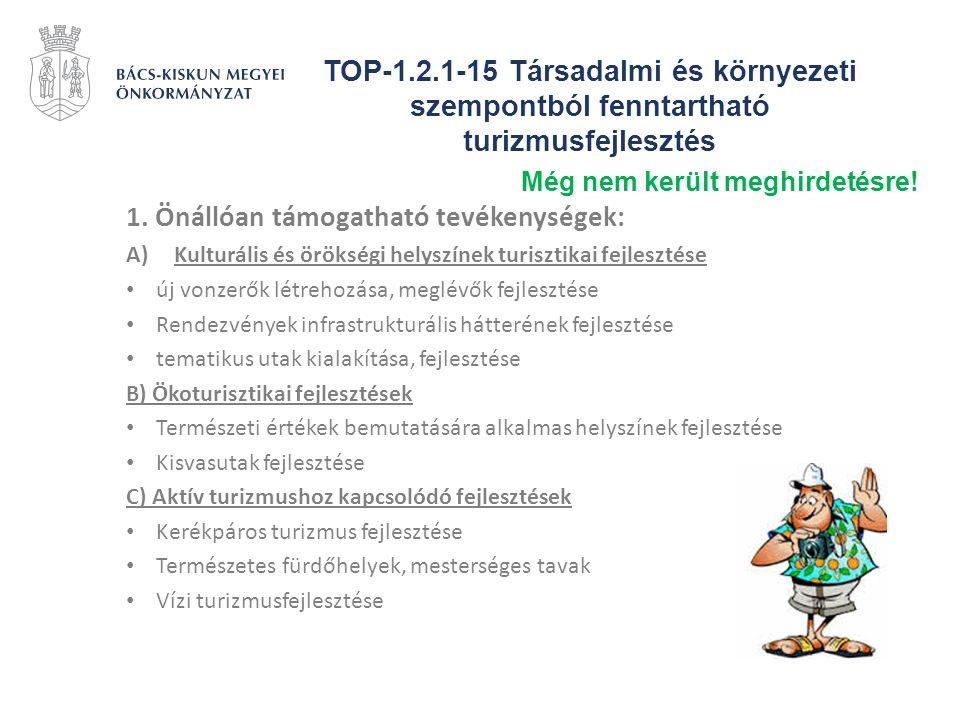 TOP-1.2.1-15 Társadalmi és környezeti szempontból fenntartható turizmusfejlesztés 1.Önállóan támogatható tevékenységek: D) Turisztikai termékcsomagok létrehozása E) Turisztikai infrastrukturális és szolgáltatói hiányosságainak felszámolása a komplex élményszerzés érdekében 2.