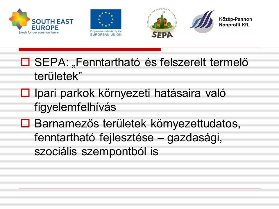 """ SEPA: """"Fenntartható és felszerelt termelő területek  Ipari parkok környezeti hatásaira való figyelemfelhívás  Barnamezős területek környezettudatos, fenntartható fejlesztése – gazdasági, szociális szempontból is"""
