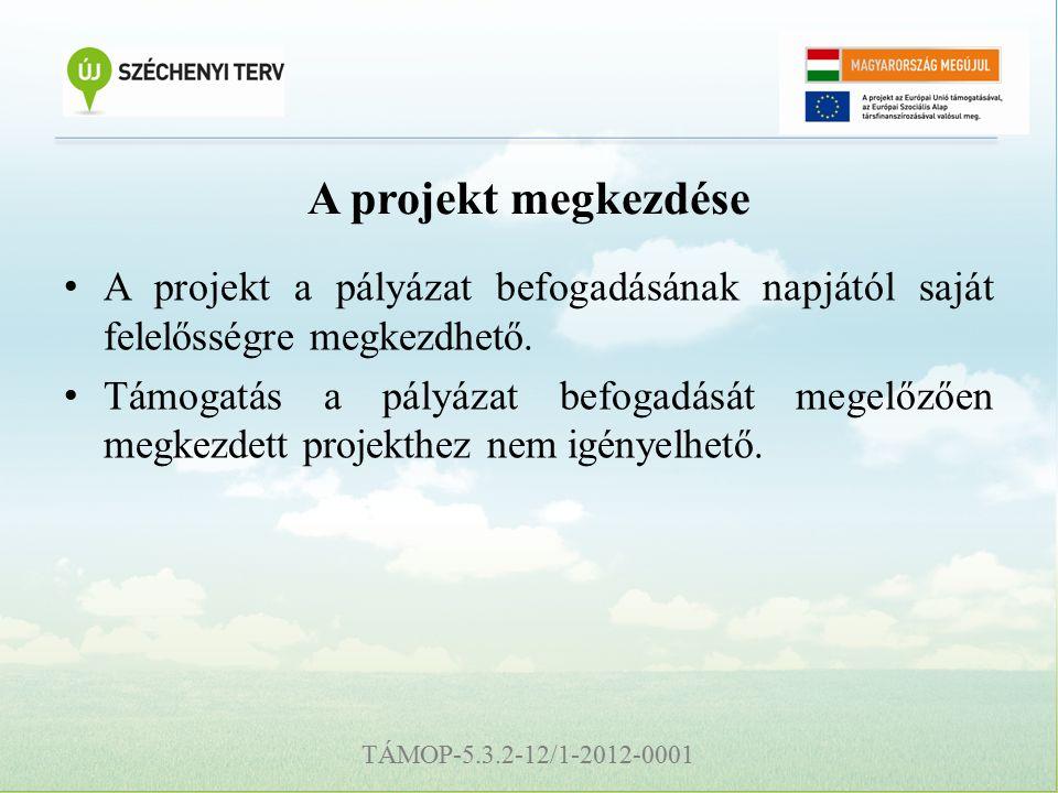 TÁMOP-5.3.2-12/1-2012-0001 A projekt megkezdése A projekt a pályázat befogadásának napjától saját felelősségre megkezdhető.