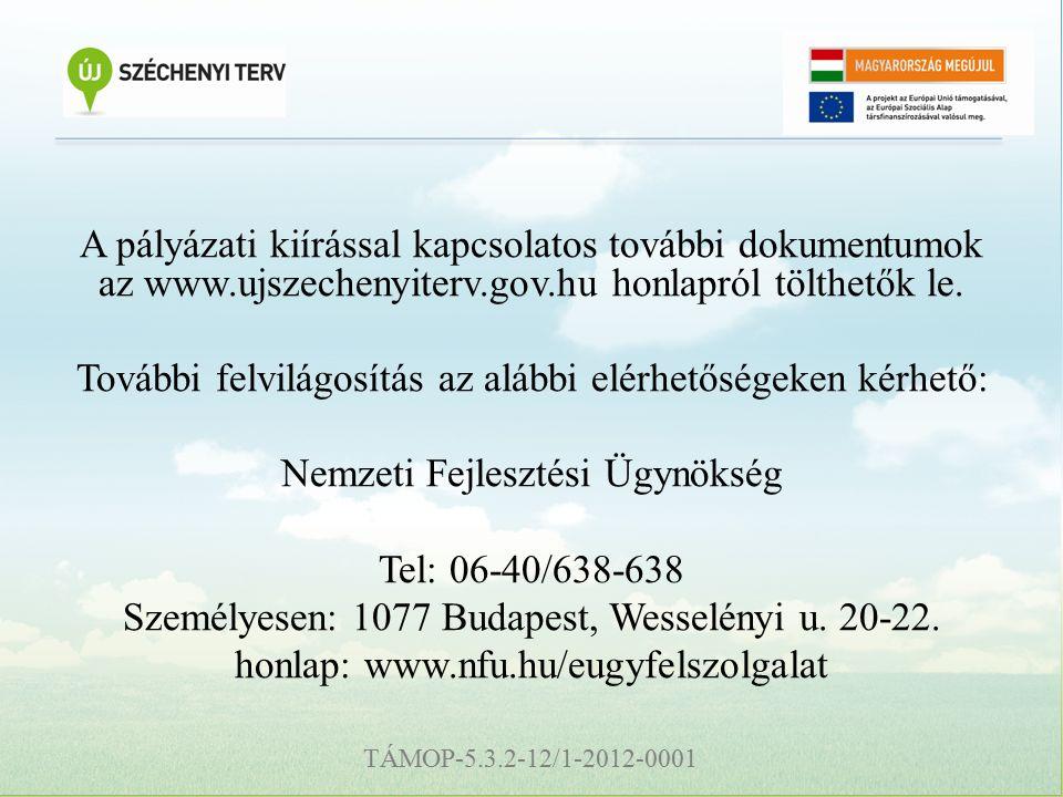 TÁMOP-5.3.2-12/1-2012-0001 A pályázati kiírással kapcsolatos további dokumentumok az www.ujszechenyiterv.gov.hu honlapról tölthetők le.