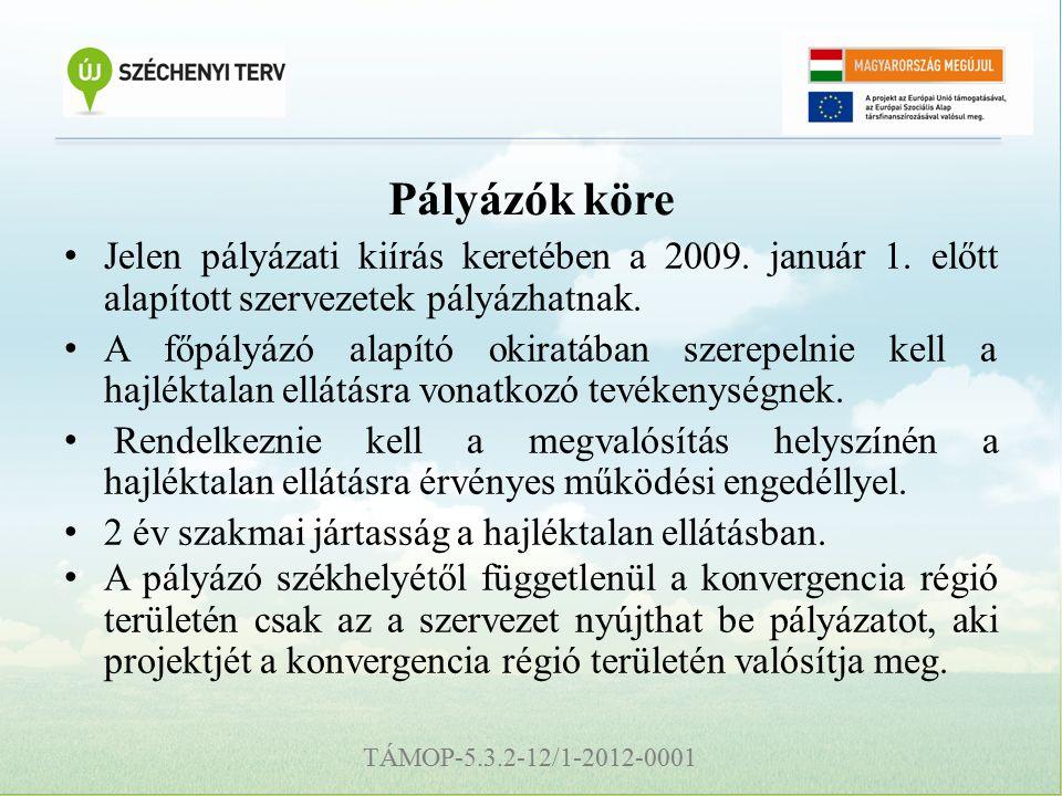 TÁMOP-5.3.2-12/1-2012-0001 Pályázók köre Jelen pályázati kiírás keretében a 2009.