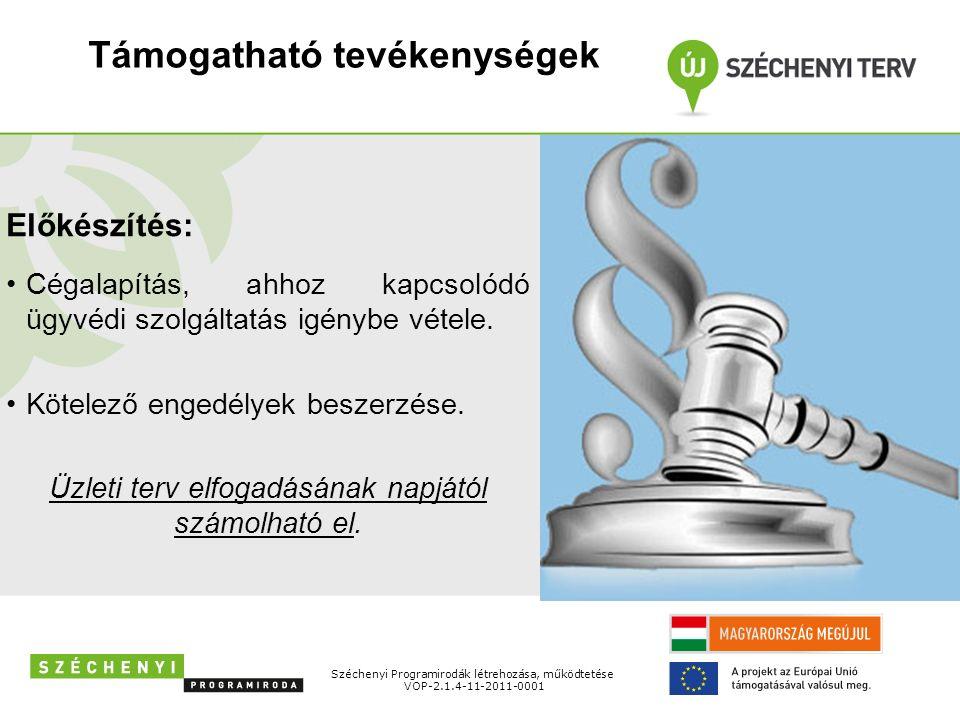 Támogatható tevékenységek Széchenyi Programirodák létrehozása, működtetése VOP-2.1.4-11-2011-0001 Előkészítés: Cégalapítás, ahhoz kapcsolódó ügyvédi szolgáltatás igénybe vétele.