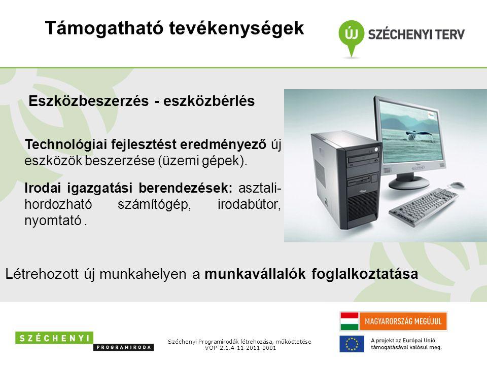 Támogatható tevékenységek Széchenyi Programirodák létrehozása, működtetése VOP-2.1.4-11-2011-0001 Eszközbeszerzés - eszközbérlés Technológiai fejlesztést eredményező új eszközök beszerzése (üzemi gépek).