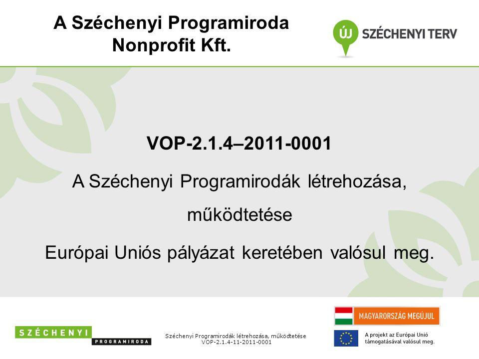Széchenyi Programirodák létrehozása, működtetése VOP-2.1.4-11-2011-0001 VOP-2.1.4–2011-0001 A Széchenyi Programirodák létrehozása, működtetése Európai Uniós pályázat keretében valósul meg.