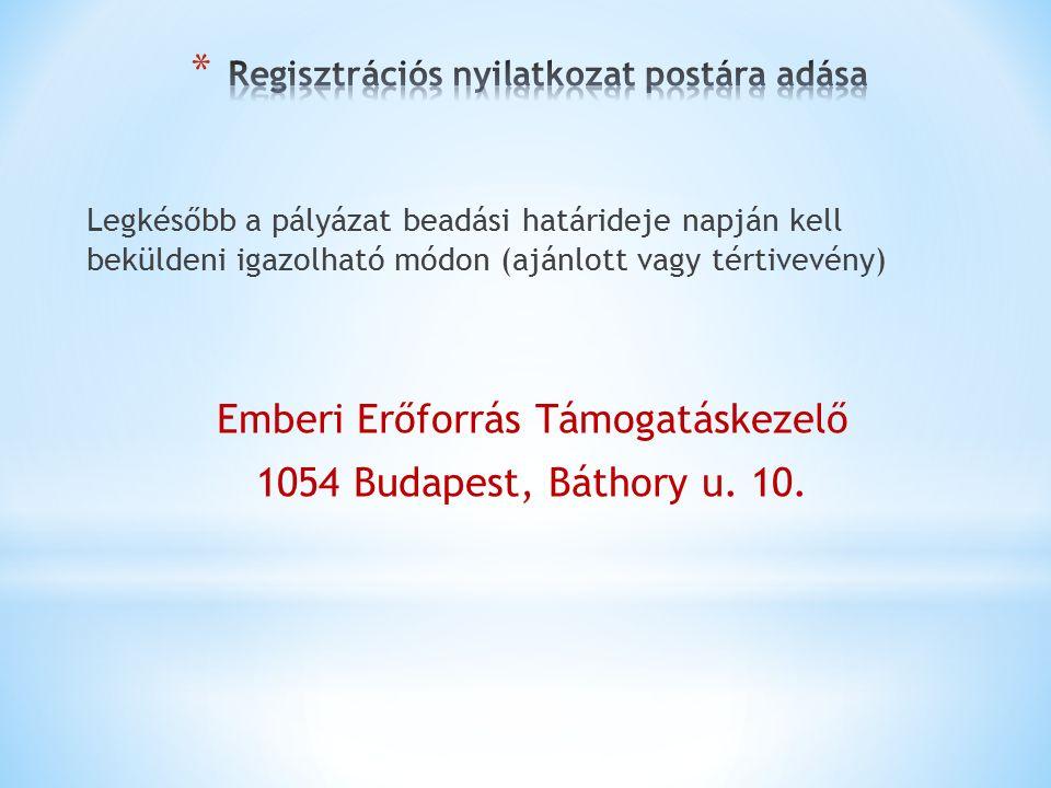 Legkésőbb a pályázat beadási határideje napján kell beküldeni igazolható módon (ajánlott vagy tértivevény) Emberi Erőforrás Támogatáskezelő 1054 Budapest, Báthory u.