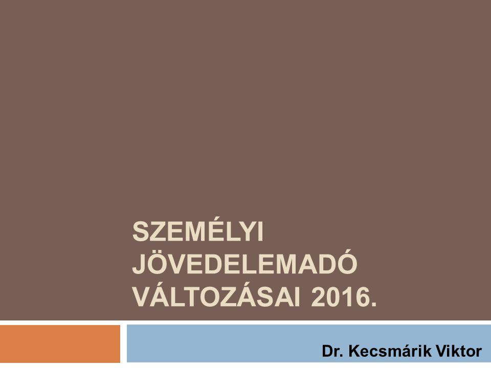 SZEMÉLYI JÖVEDELEMADÓ VÁLTOZÁSAI 2016. Dr. Kecsmárik Viktor