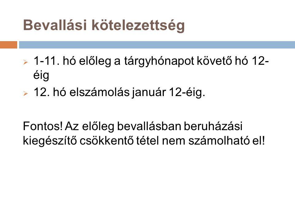 Bevallási kötelezettség  1-11. hó előleg a tárgyhónapot követő hó 12- éig  12.