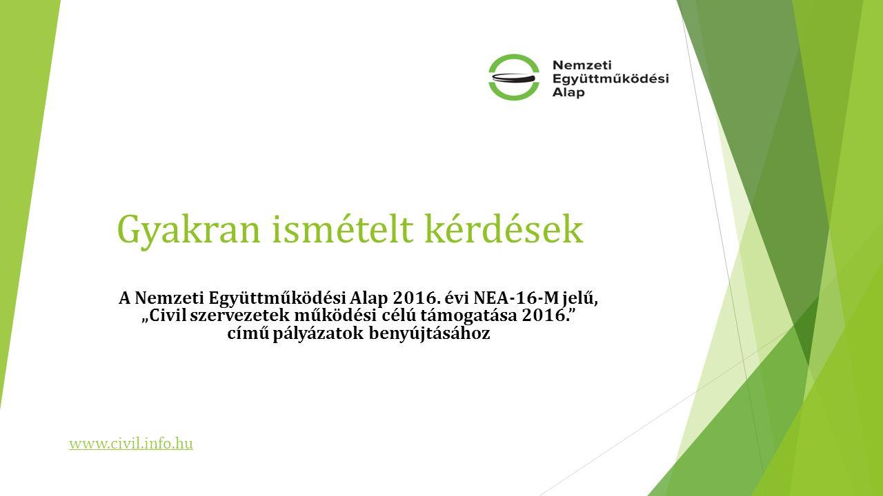 """Gyakran ismételt kérdések A Nemzeti Együttműködési Alap 2016. évi NEA-16-M jelű, """"Civil szervezetek működési célú támogatása 2016."""" című pályázatok be"""