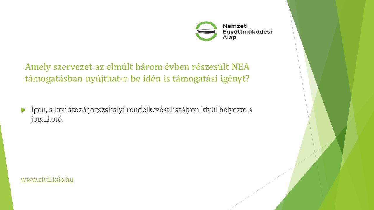 Amely szervezet az elmúlt három évben részesült NEA támogatásban nyújthat-e be idén is támogatási igényt?  Igen, a korlátozó jogszabályi rendelkezést