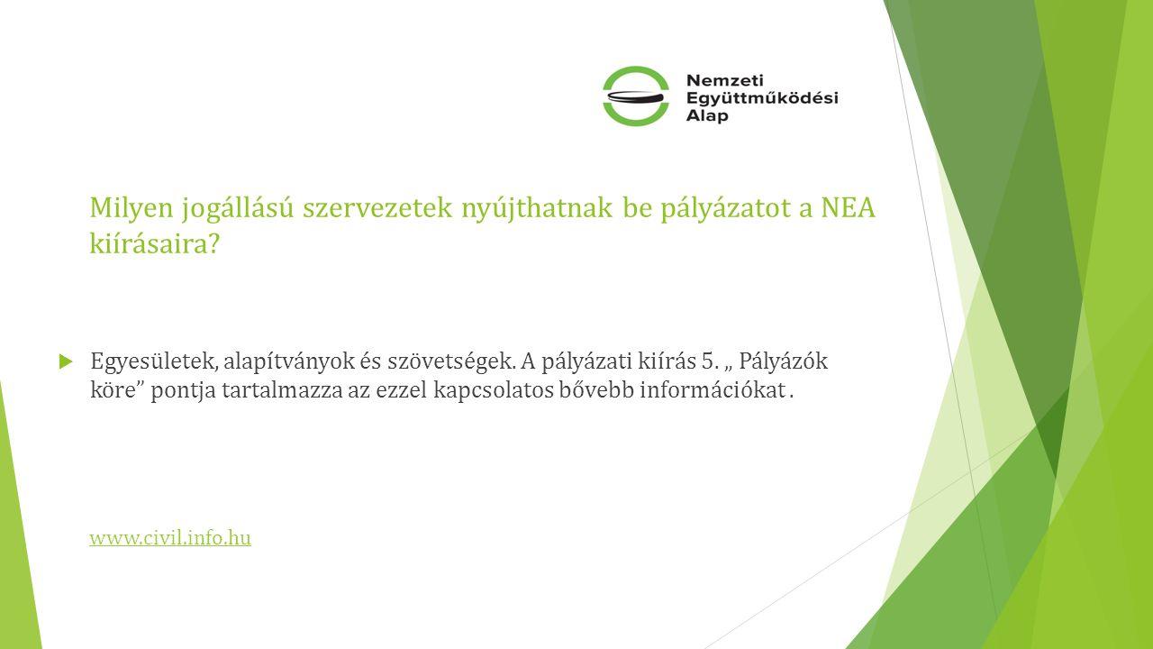 """Milyen jogállású szervezetek nyújthatnak be pályázatot a NEA kiírásaira?  Egyesületek, alapítványok és szövetségek. A pályázati kiírás 5. """" Pályázók"""