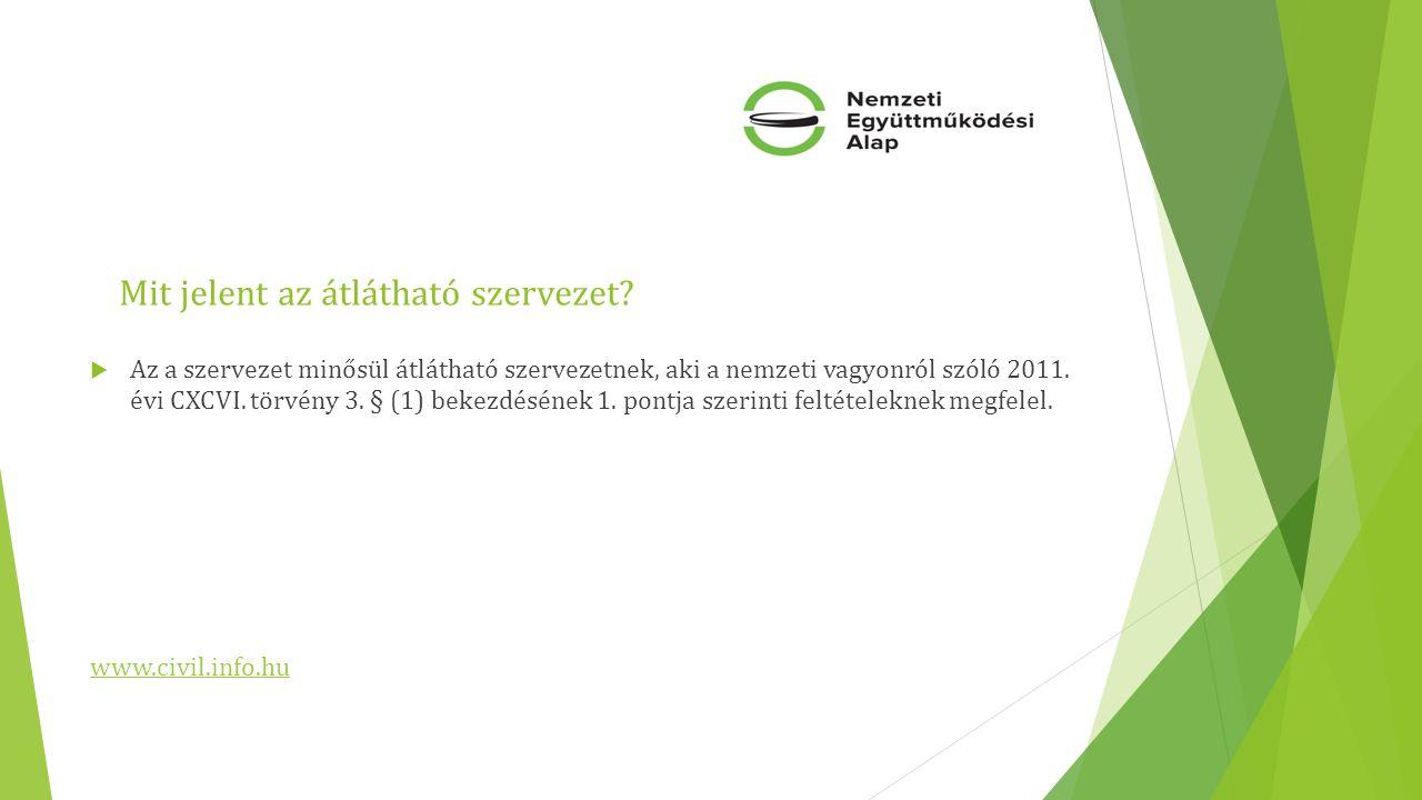 Mit jelent az átlátható szervezet?  Az a szervezet minősül átlátható szervezetnek, aki a nemzeti vagyonról szóló 2011. évi CXCVI. törvény 3. § (1) be