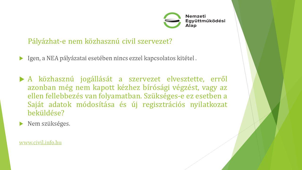 Pályázhat-e nem közhasznú civil szervezet?  Igen, a NEA pályázatai esetében nincs ezzel kapcsolatos kitétel.  A közhasznú jogállását a szervezet elv