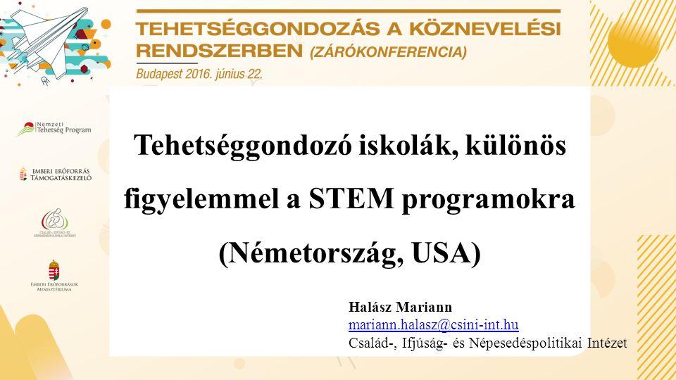 Tehetséggondozó iskolák, különös figyelemmel a STEM programokra (Németország, USA) Halász Mariann mariann.halasz@csini-int.hu Család-, Ifjúság- és Népesedéspolitikai Intézet