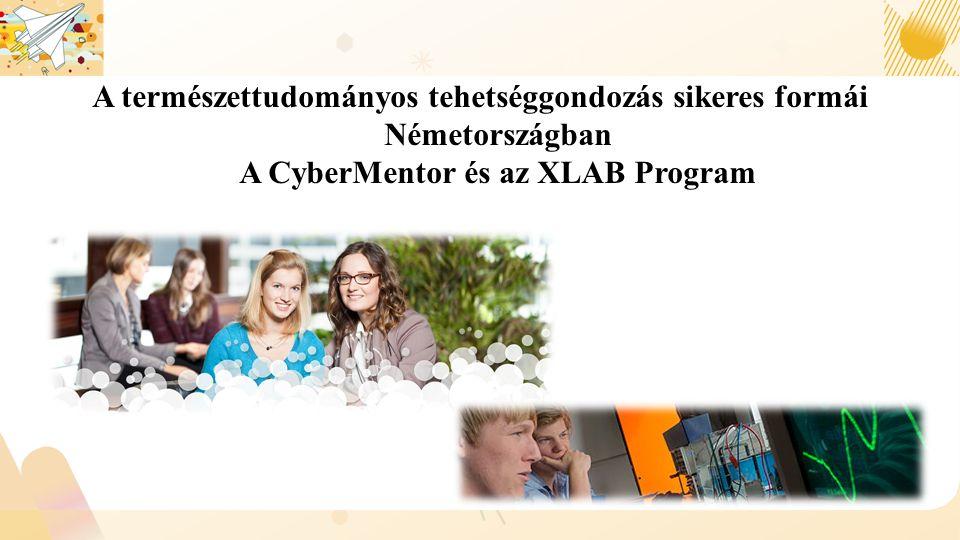A természettudományos tehetséggondozás sikeres formái Németországban A CyberMentor és az XLAB Program