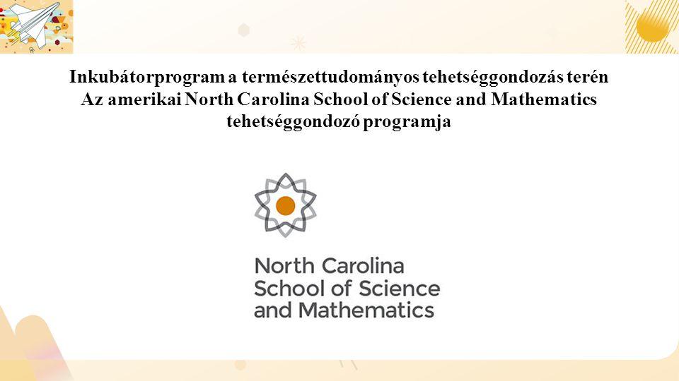 Inkubátorprogram a természettudományos tehetséggondozás terén Az amerikai North Carolina School of Science and Mathematics tehetséggondozó programja