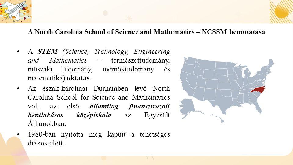 A North Carolina School of Science and Mathematics – NCSSM bemutatása A STEM (Science, Technology, Engineering and Mathematics – természettudomány, műszaki tudomány, mérnöktudomány és matematika) oktatás.
