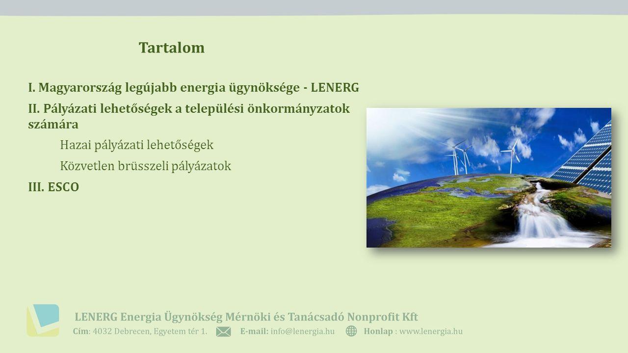 Tartalom I. Magyarország legújabb energia ügynöksége - LENERG II. Pályázati lehetőségek a települési önkormányzatok számára Hazai pályázati lehetősége