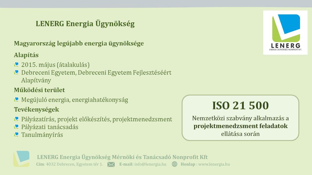 LENERG Energia Ügynökség Magyarország legújabb energia ügynöksége Alapítás 2015. május (átalakulás) Debreceni Egyetem, Debreceni Egyetem Fejlesztéséér