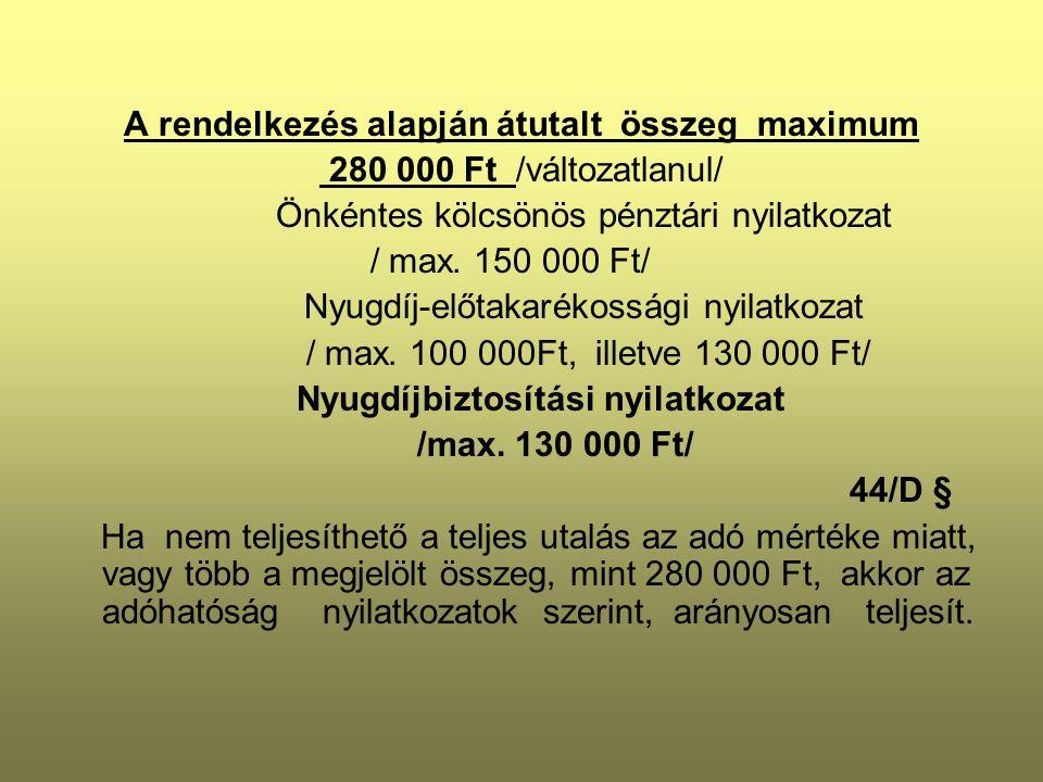 A rendelkezés alapján átutalt összeg maximum 280 000 Ft /változatlanul/ Önkéntes kölcsönös pénztári nyilatkozat / max. 150 000 Ft/ Nyugdíj-előtakaréko